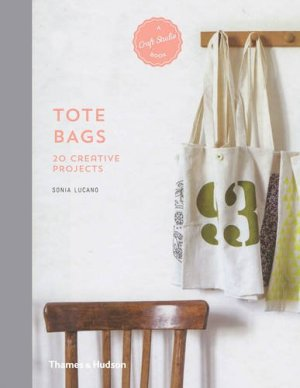Tote Bags: 20 Creative Projects
