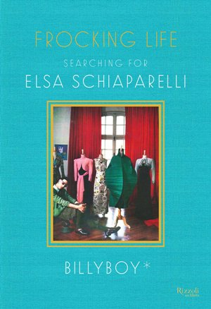Frocking Life: Searching for Elsa Schiaparelli (text)
