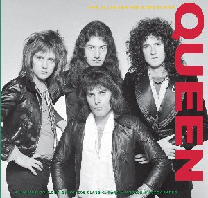 Queen: The Illustrated Biography