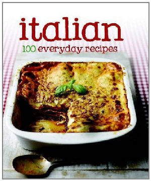 Italian 100 everyday Recipes*