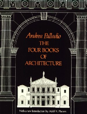 Andrea Palladio, The Four Books Of Architecture